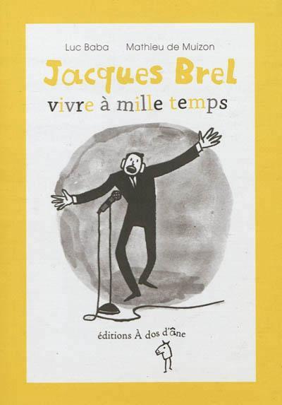 Jacques Brel vivre à mille temps