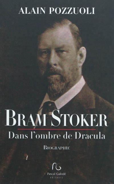 Bram Stoker dans l'ombre de Dracula